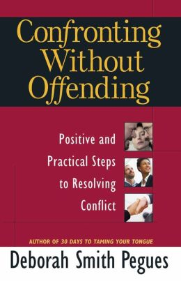 Confronting Without Offending: Positive and Practical Steps to Resolving Conflict