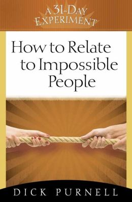 How to Relate to Impossible People (A 31-Day Experiment Series)