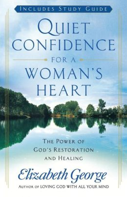 Quiet Confidence for a Woman's Heart: The Power of God's Restoration and Healing