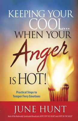 Keeping Your Cool-- When Your Anger Is Hot!: Practical Steps for Tempering Your Fiery Emotions