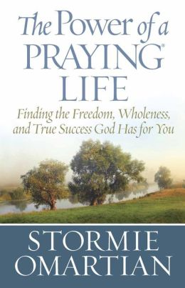 The Power of a Praying Life: Finding the Freedom, Wholeness, and True Success God Has for You
