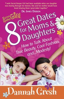 8 Great Dates for Moms and Daughters: How to Talk About True Beauty, Cool Fashion, and?Modesty!