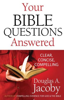 Your Bible Questions Answered: Clear, Concise, Compelling Douglas A. Jacoby