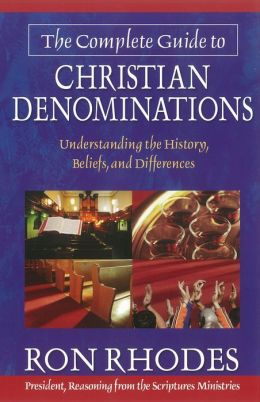 The Complete Guide to Christian Denominations: Understanding the History