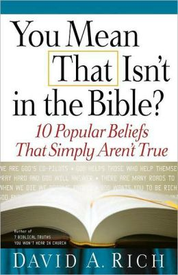 You Mean That Isn't in the Bible?: 10 Popular Beliefs That Simply Aren't True