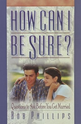 How Can I Be Sure? : Questions to Ask Before You Get Married