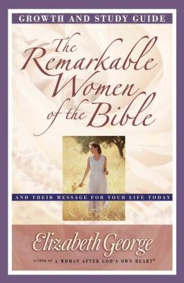 The Remarkable Women of the Bible Growth and Study Guide: And Their Message for Your Life Today