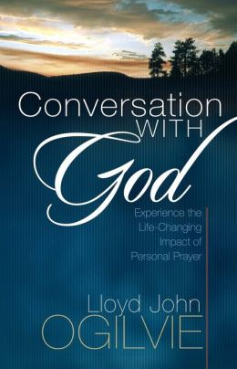 Conversation with God: Experience the Life-Changing Impact of Personal Prayer