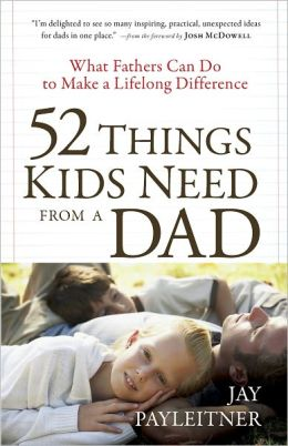 52 Things Kids Need from a Dad