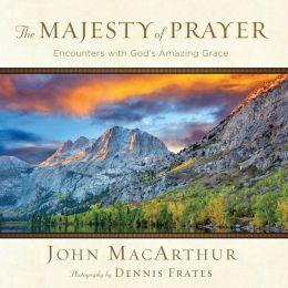 The Majesty of Prayer: Encounters with God's Amazing Grace