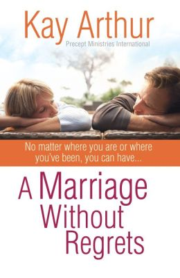 A Marriage Without Regrets: No matter where you are or where you've been, you can havee