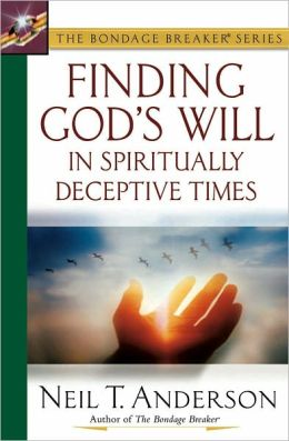 Finding God's Will in Spiritually Deceptive Times (Bondage Breaker Series)