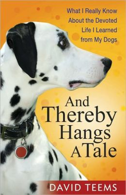 And Thereby Hangs a Tale: What I Really Know About the Devoted Life I Learned from My Dogs