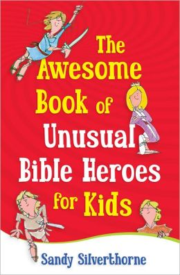 Awesome Book of Unusual Bible Heroes for Kids, The