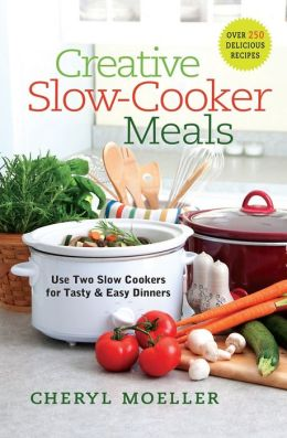 Creative Slow-Cooker Meals: Use Two Slow Cookers for Tasty and Easy Dinners