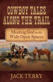 Cowboy Tales Along the Trail: Meeting God in the Wide Open Spaces