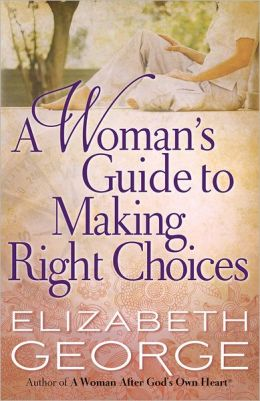 Woman's Guide to Making Right Choices, A