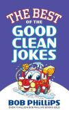 Book Cover Image. Title: The Best of the Good Clean Jokes, Author: Bob Phillips