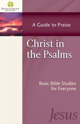Christ in the Psalms: A Guide to Praise