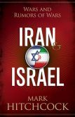 Book Cover Image. Title: Iran and Israel:  Wars and Rumors of Wars, Author: Mark Hitchcock