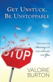 Book Cover Image. Title: Get Unstuck, Be Unstoppable:  Step into the Amazing Life God Imagined for You, Author: Valorie Burton