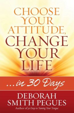 Choose Your Attitude, Change Your Life: ...in 30 Days