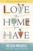 Book Cover Image. Title: Love the Home You Have:  Simple Ways to...Embrace Your Style *Get Organized *Delight in Where You Are, Author: Melissa Michaels