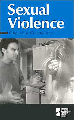 Sexual Violence: Opposing Viewpoints (Opposing Viewpoints Series)