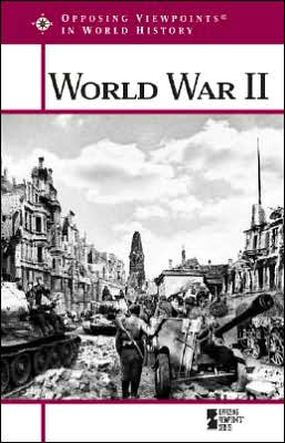 World War II (Opposing Viewpoints in World History Series)