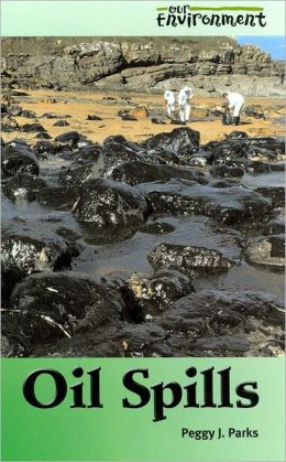 Oil Spills (Our Environment Series)