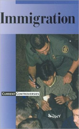 Immigration (Current Controversies Series)