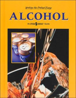 Alcohol (Writing the Critical Essay: An Opposing Viewpoints Guide Series)