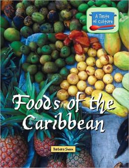 Foods of the Caribbean (A Taste of Culture Series)