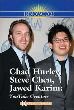 YouTube: Chad Hurley, Steve Chen, Jawed Karim