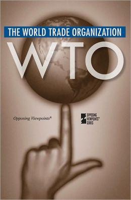 World Trade Organization (Opposing Viewpoints Series)