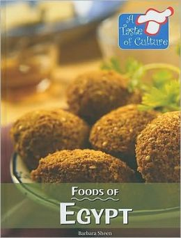Foods of Egypt (A Taste of Culture Series)