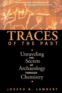 Traces of the Past: Unraveling the Secrets of Archaeology Through Chemistry
