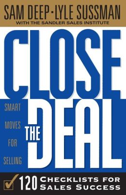 Close the Deal: Smart Moves For Selling: 120 Checklists To Help You Close The Very Best Deal