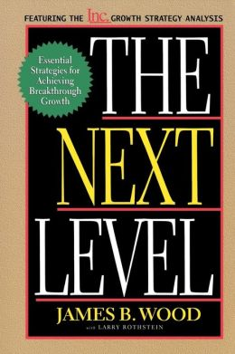 The Next Level: Essential Strategies for Achieving Breakthrough Growth