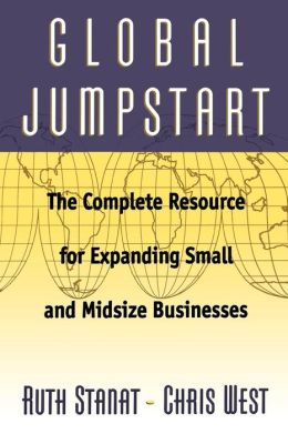 Global Jumpstart: The Complete Resource for Expanding Small and Midsize Businessess