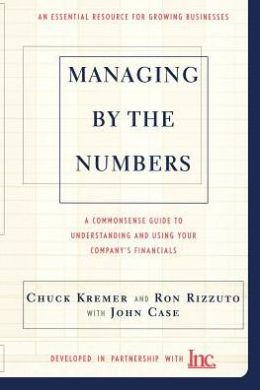 Managing by the Numbers: A Complete Guide to Understanding and Using Your Company's Financials