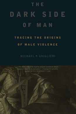 The Dark Side of Man: Tracing the Origins of Male Violence