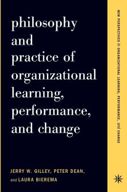 Philosophy and Practice of Organizational Learning, Performance and Change