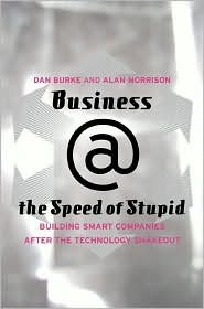 Business @ the Speed of Stupid: Building Smart Companies After the Technology Shakeout