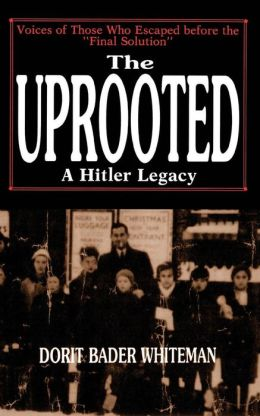 The Uprooted: A Hitler Legacy: Voices of Those Who Escaped Before the Final Solution