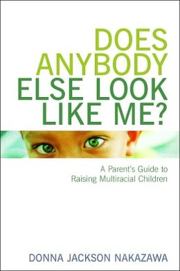 Does Anybody Else Look Like Me?: A Parent's Guide to Raising Multiracial Children