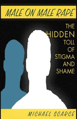 Male on Male Rape: The Hidden Toll of Stigma and Shame