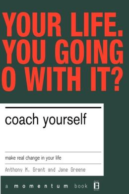Coach Yourself: Make Real Change in Your Life