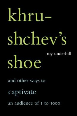 Khrushchev's Shoe: And Other Ways to Captivate an Audience of One to
