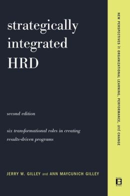 Strategically Integrated Hrd: A Six-Step Approach to Creating Results - Driven Programs Performance